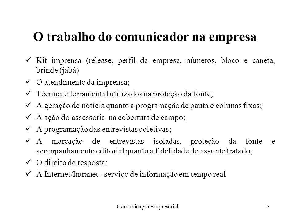 Comunicação Empresarial3 O trabalho do comunicador na empresa Kit imprensa (release, perfil da empresa, números, bloco e caneta, brinde (jabá) O atend