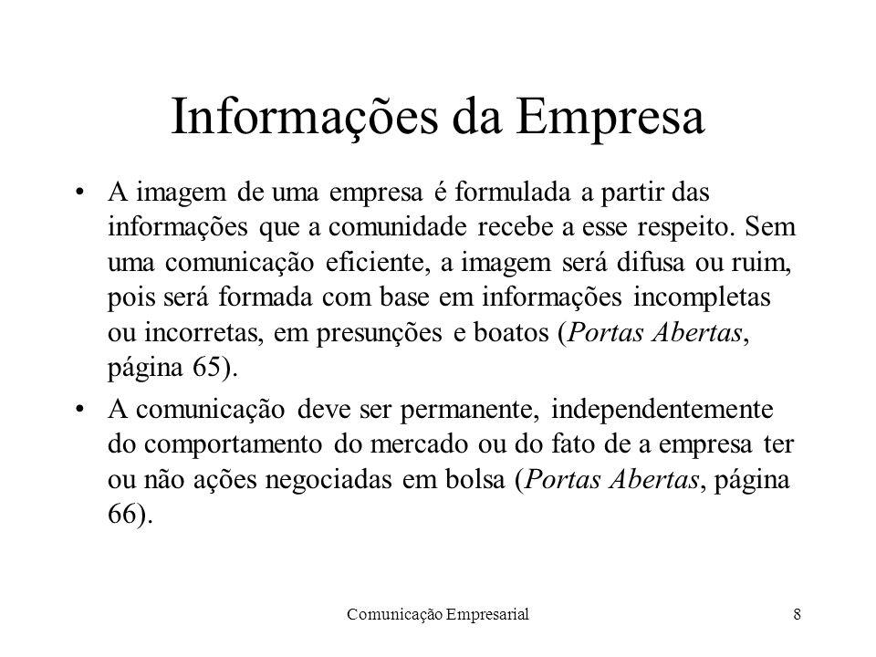 Comunicação Empresarial8 Informações da Empresa A imagem de uma empresa é formulada a partir das informações que a comunidade recebe a esse respeito.