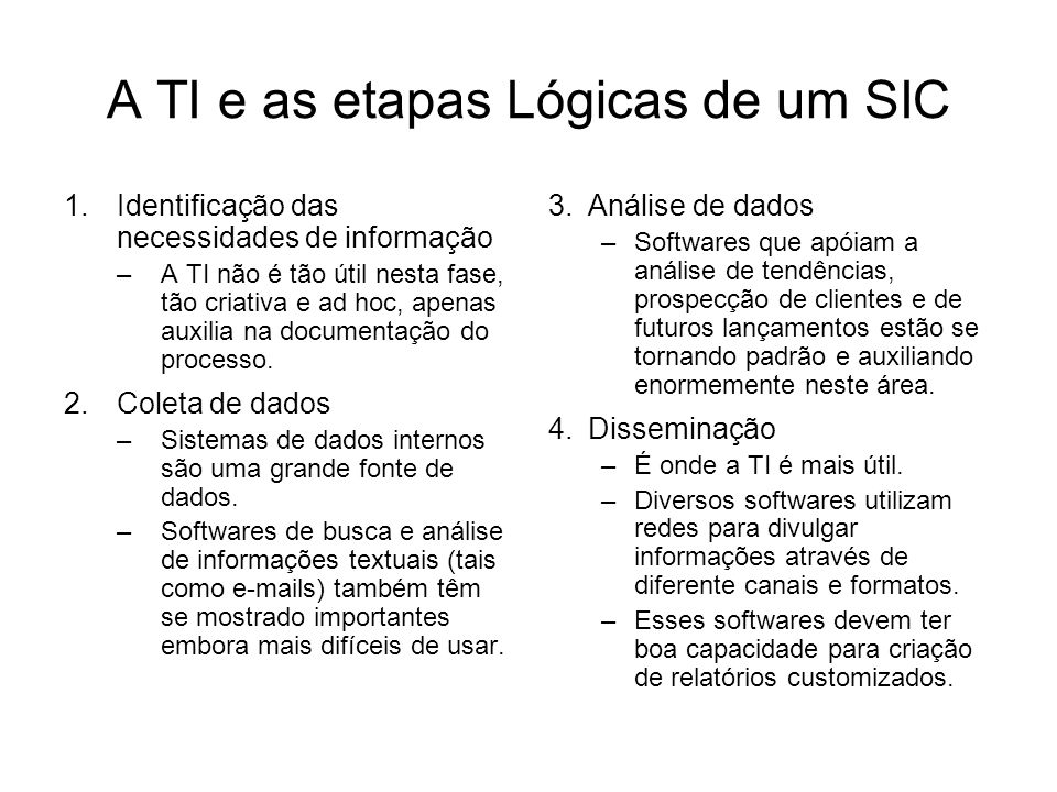A TI e as etapas Lógicas de um SIC 1.Identificação das necessidades de informação –A TI não é tão útil nesta fase, tão criativa e ad hoc, apenas auxilia na documentação do processo.