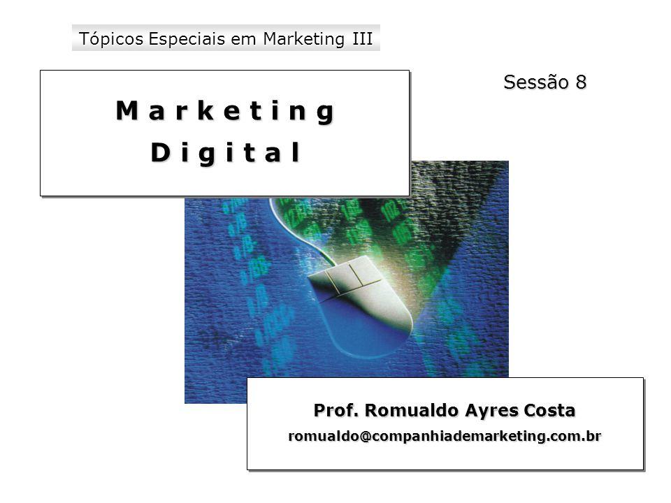1 Tópicos Especiais em Marketing III Prof. Romualdo Ayres Costa romualdo@companhiademarketing.com.br romualdo@companhiademarketing.com.br Sessão 8 M a
