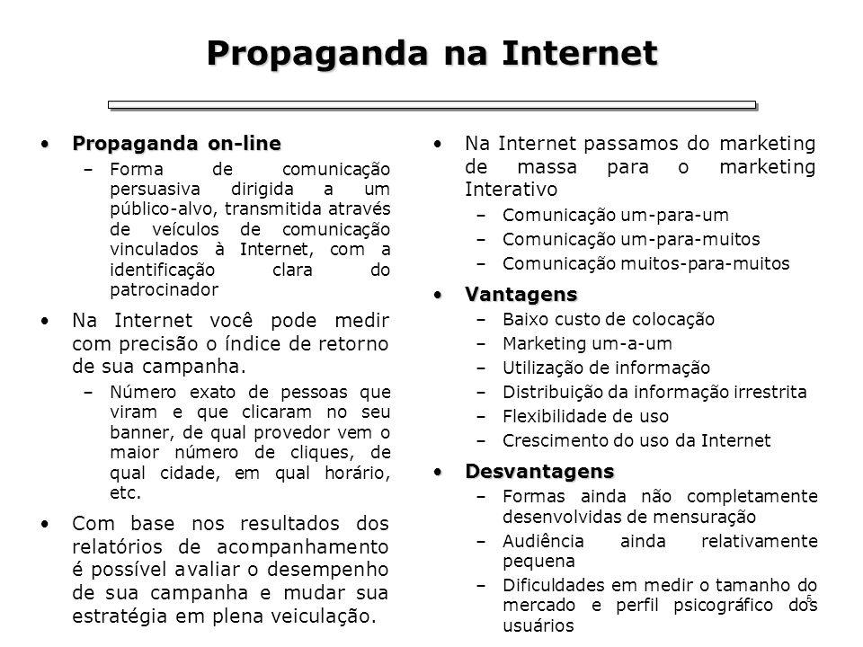 5 Propaganda na Internet Propaganda on-linePropaganda on-line –Forma de comunicação persuasiva dirigida a um público-alvo, transmitida através de veíc