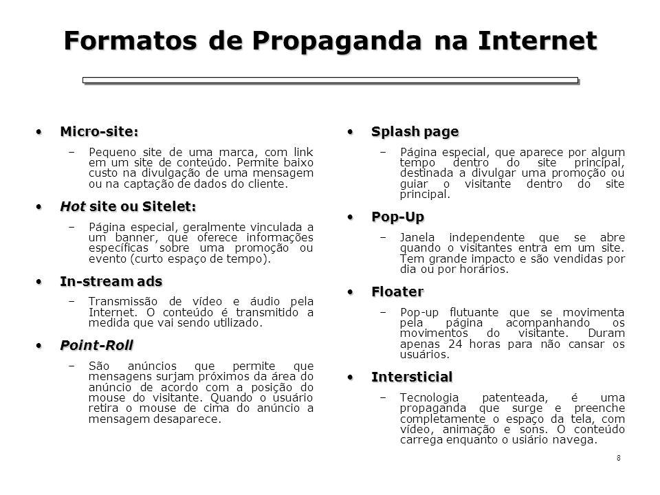 8 Formatos de Propaganda na Internet Micro-site:Micro-site: –Pequeno site de uma marca, com link em um site de conteúdo. Permite baixo custo na divulg