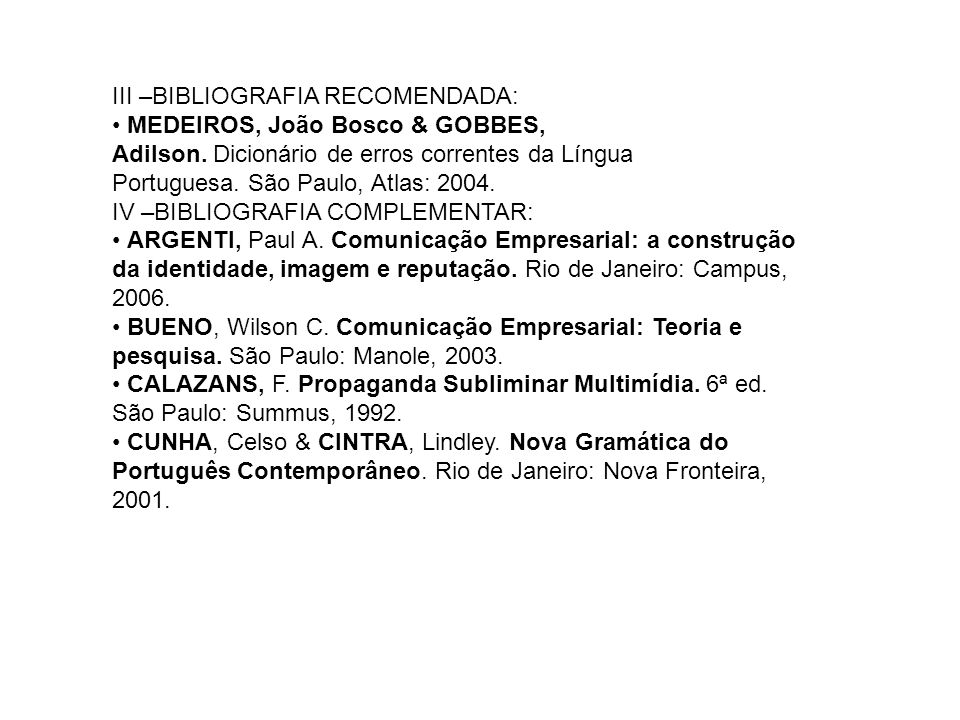 III –BIBLIOGRAFIA RECOMENDADA: MEDEIROS, João Bosco & GOBBES, Adilson.