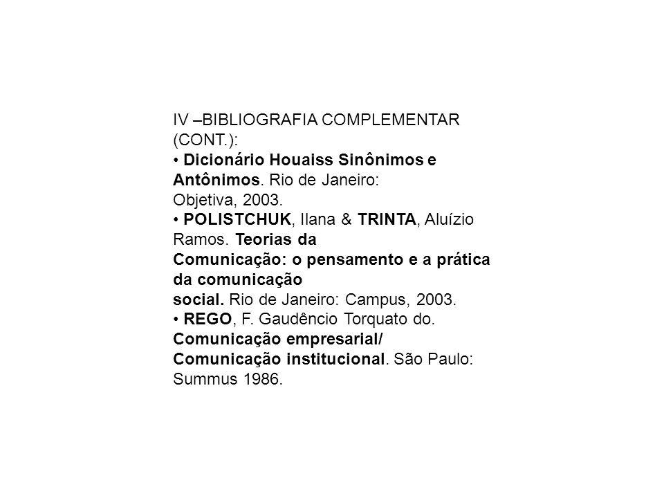 IV –BIBLIOGRAFIA COMPLEMENTAR (CONT.): Dicionário Houaiss Sinônimos e Antônimos.