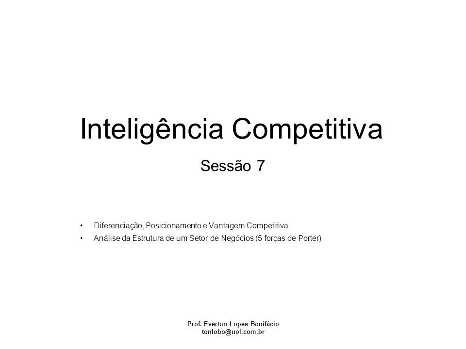 Inteligência Competitiva Prof. Everton Lopes Bonifácio tonlobo@uol.com.br Sessão 7 Diferenciação, Posicionamento e Vantagem Competitiva Análise da Est