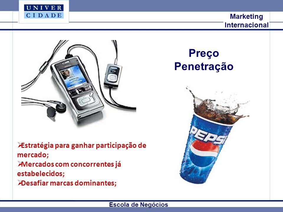 Mkt Internacional Marketing Internacional Escola de Negócios Preço Penetração Estratégia para ganhar participação de mercado; Mercados com concorrente