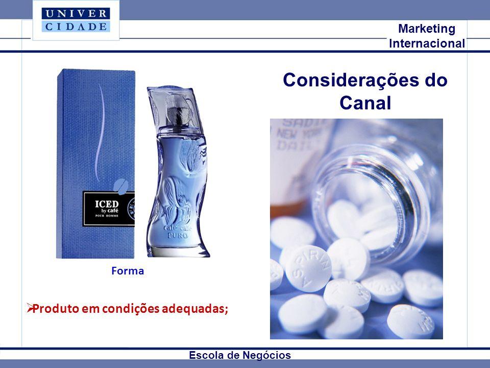 Mkt Internacional Marketing Internacional Escola de Negócios Considerações do Canal Produto em condições adequadas; Forma