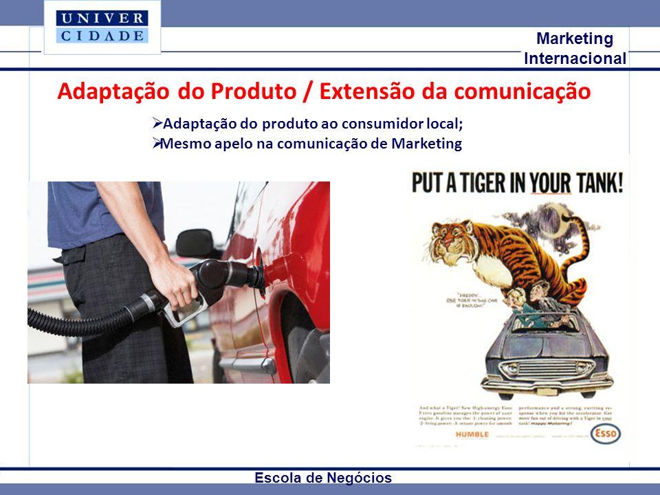 Mkt Internacional Marketing Internacional Escola de Negócios Adaptação do Produto / Extensão da comunicação Adaptação do produto ao consumidor local;