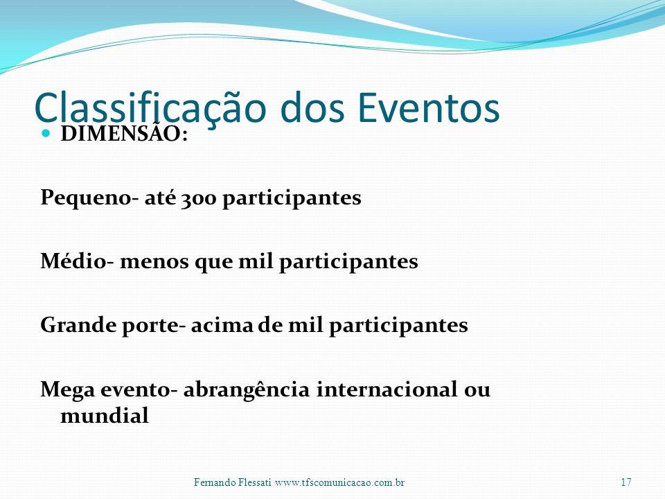 Classificação dos Eventos DIMENSÃO: Pequeno- até 300 participantes Médio- menos que mil participantes Grande porte- acima de mil participantes Mega evento- abrangência internacional ou mundial 17Fernando Flessati www.tfscomunicacao.com.br