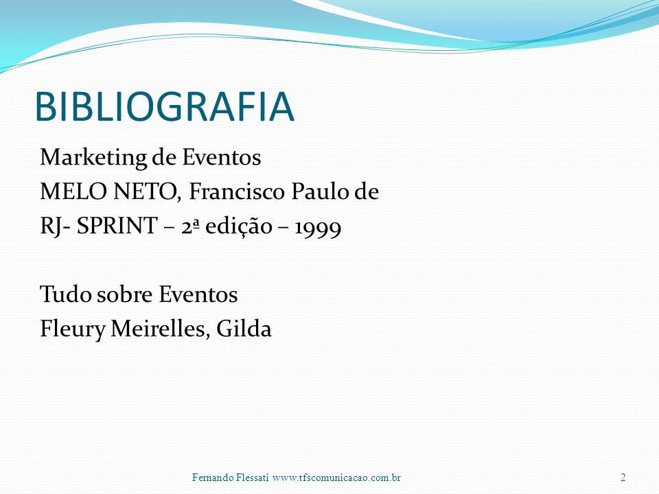 BIBLIOGRAFIA Marketing de Eventos MELO NETO, Francisco Paulo de RJ- SPRINT – 2ª edição – 1999 Tudo sobre Eventos Fleury Meirelles, Gilda 2Fernando Flessati www.tfscomunicacao.com.br