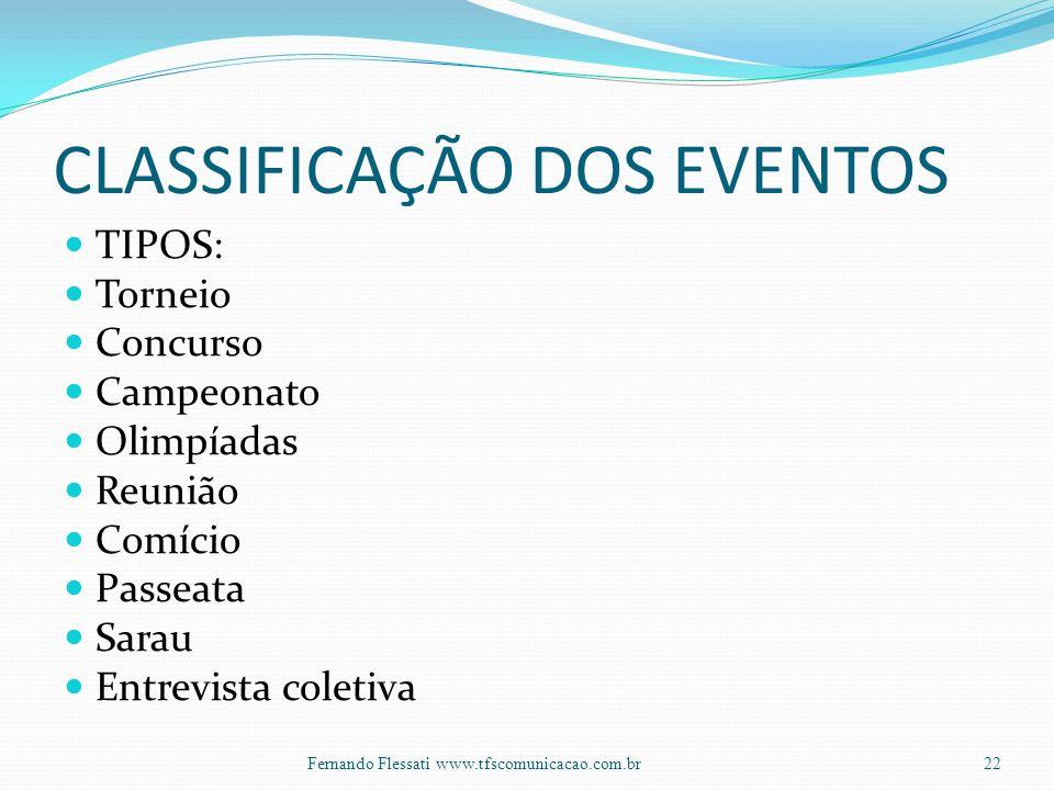 CLASSIFICAÇÃO DOS EVENTOS TIPOS: Torneio Concurso Campeonato Olimpíadas Reunião Comício Passeata Sarau Entrevista coletiva 22Fernando Flessati www.tfscomunicacao.com.br