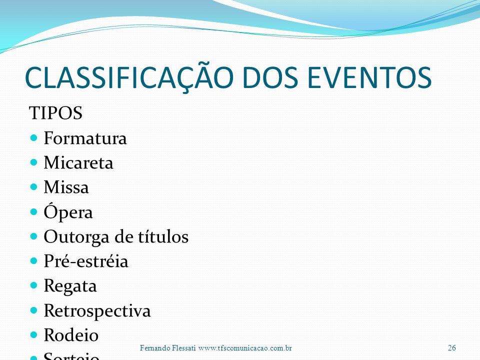 CLASSIFICAÇÃO DOS EVENTOS TIPOS Formatura Micareta Missa Ópera Outorga de títulos Pré-estréia Regata Retrospectiva Rodeio Sorteio 26Fernando Flessati www.tfscomunicacao.com.br