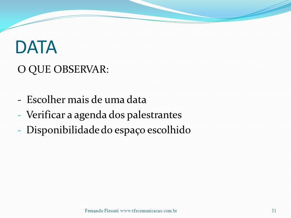 DATA O QUE OBSERVAR: - Escolher mais de uma data - Verificar a agenda dos palestrantes - Disponibilidade do espaço escolhido 31Fernando Flessati www.tfscomunicacao.com.br