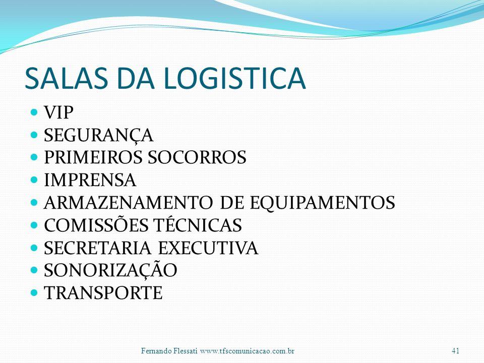 SALAS DA LOGISTICA VIP SEGURANÇA PRIMEIROS SOCORROS IMPRENSA ARMAZENAMENTO DE EQUIPAMENTOS COMISSÕES TÉCNICAS SECRETARIA EXECUTIVA SONORIZAÇÃO TRANSPORTE 41Fernando Flessati www.tfscomunicacao.com.br