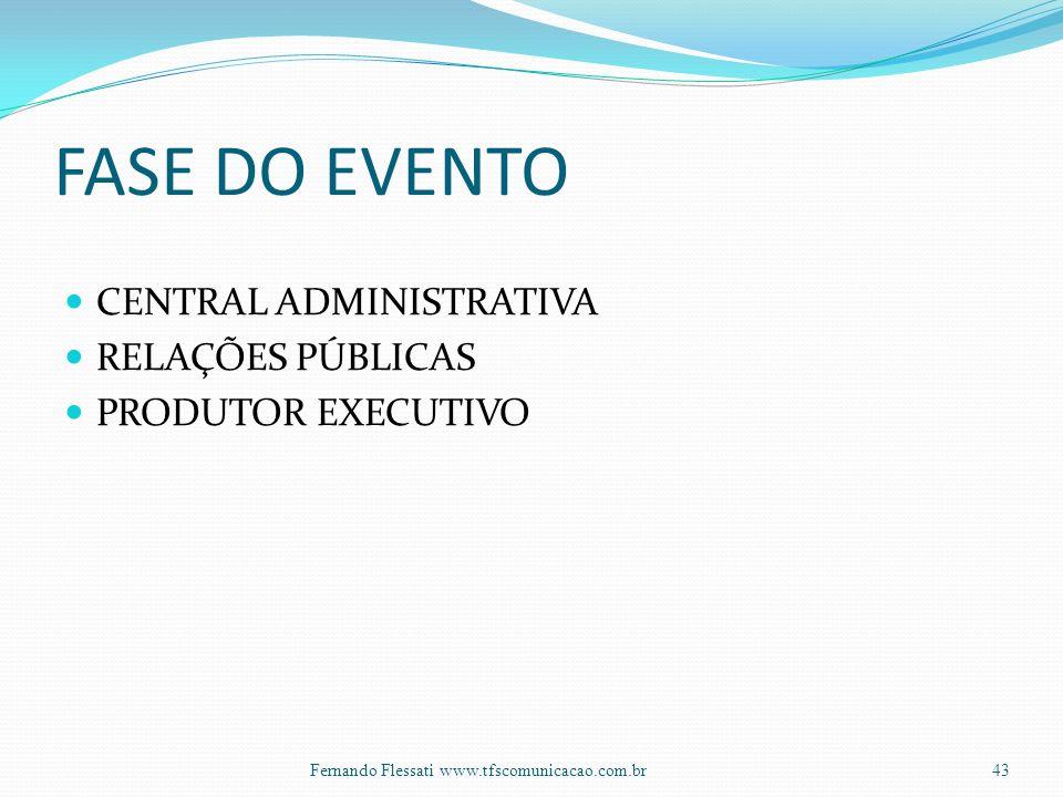 FASE DO EVENTO CENTRAL ADMINISTRATIVA RELAÇÕES PÚBLICAS PRODUTOR EXECUTIVO 43Fernando Flessati www.tfscomunicacao.com.br