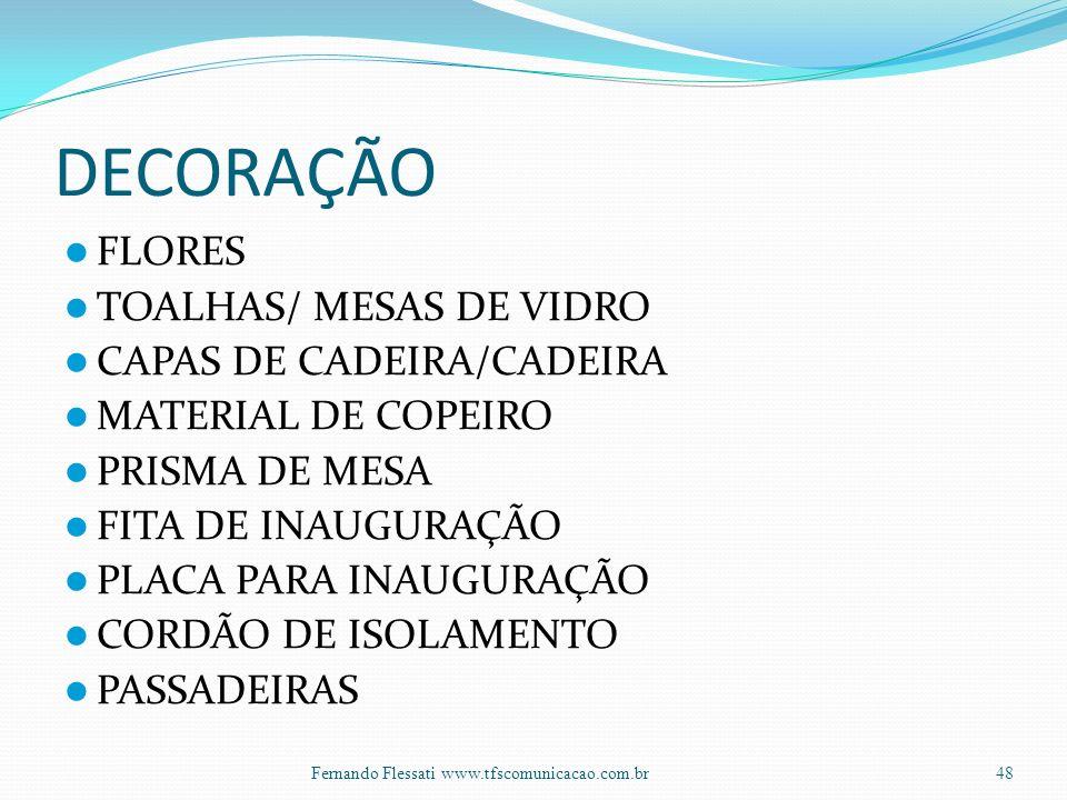 DECORAÇÃO FLORES TOALHAS/ MESAS DE VIDRO CAPAS DE CADEIRA/CADEIRA MATERIAL DE COPEIRO PRISMA DE MESA FITA DE INAUGURAÇÃO PLACA PARA INAUGURAÇÃO CORDÃO DE ISOLAMENTO PASSADEIRAS 48Fernando Flessati www.tfscomunicacao.com.br