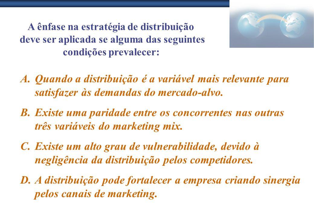 A ênfase na estratégia de distribuição deve ser aplicada se alguma das seguintes condições prevalecer: A.Quando a distribuição é a variável mais relev