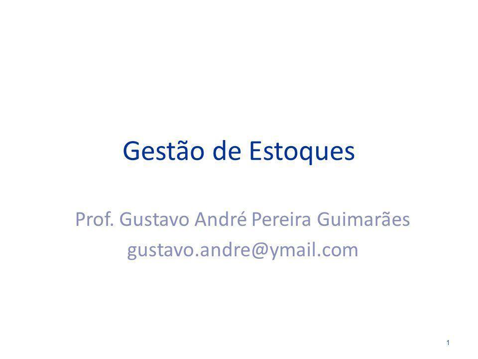 Gestão de Estoques Prof. Gustavo André Pereira Guimarães gustavo.andre@ymail.com 1