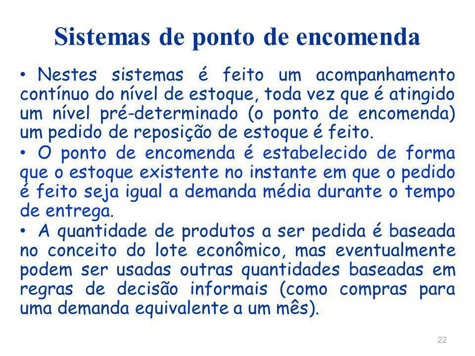 Sistemas de ponto de encomenda Nestes sistemas é feito um acompanhamento contínuo do nível de estoque, toda vez que é atingido um nível pré-determinad