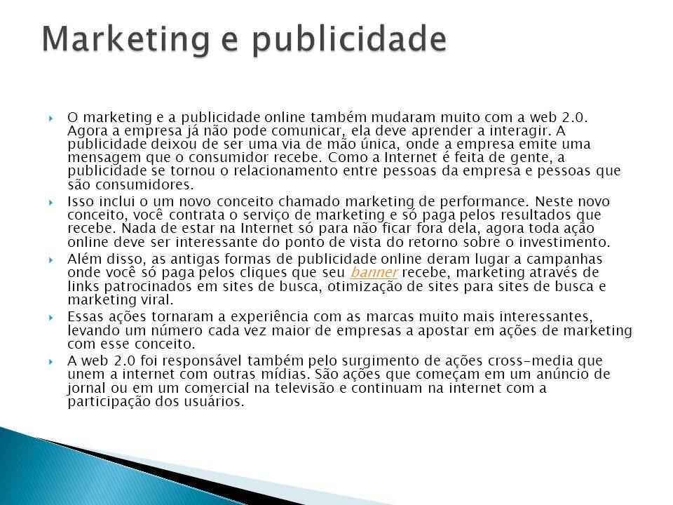 O marketing e a publicidade online também mudaram muito com a web 2.0. Agora a empresa já não pode comunicar, ela deve aprender a interagir. A publici