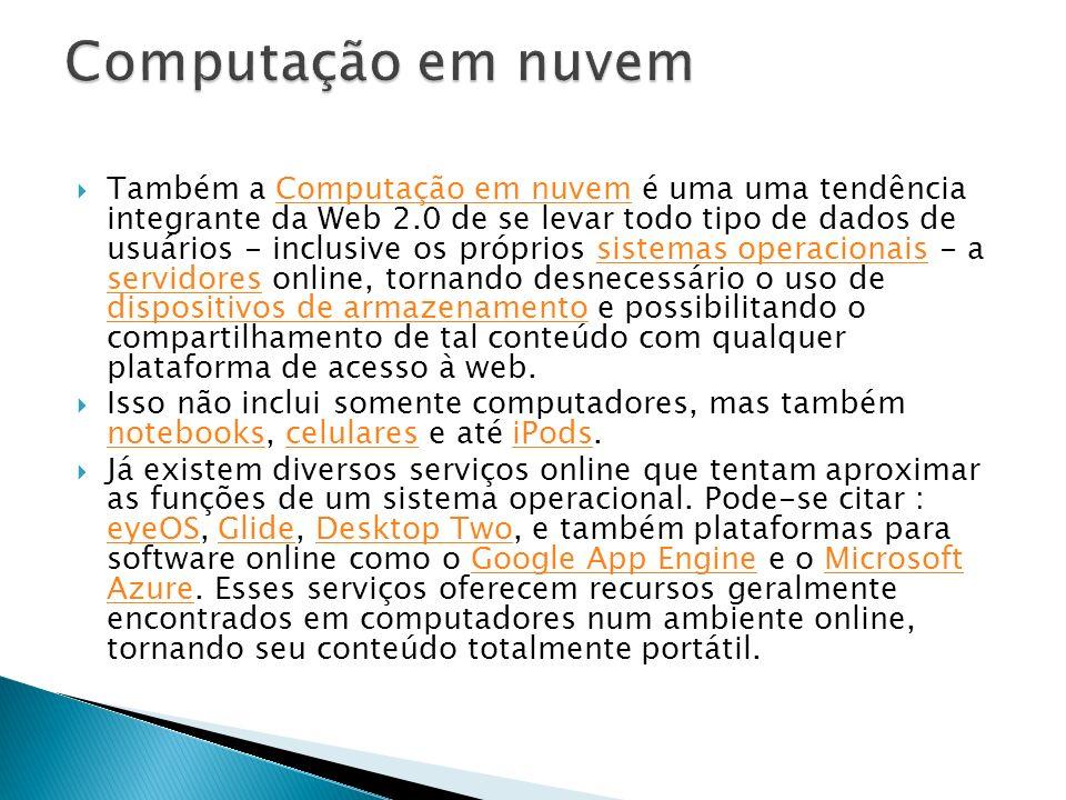 Também a Computação em nuvem é uma uma tendência integrante da Web 2.0 de se levar todo tipo de dados de usuários - inclusive os próprios sistemas ope