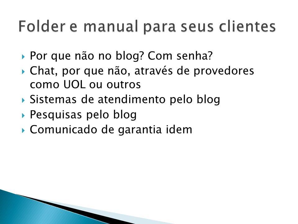 Por que não no blog? Com senha? Chat, por que não, através de provedores como UOL ou outros Sistemas de atendimento pelo blog Pesquisas pelo blog Comu