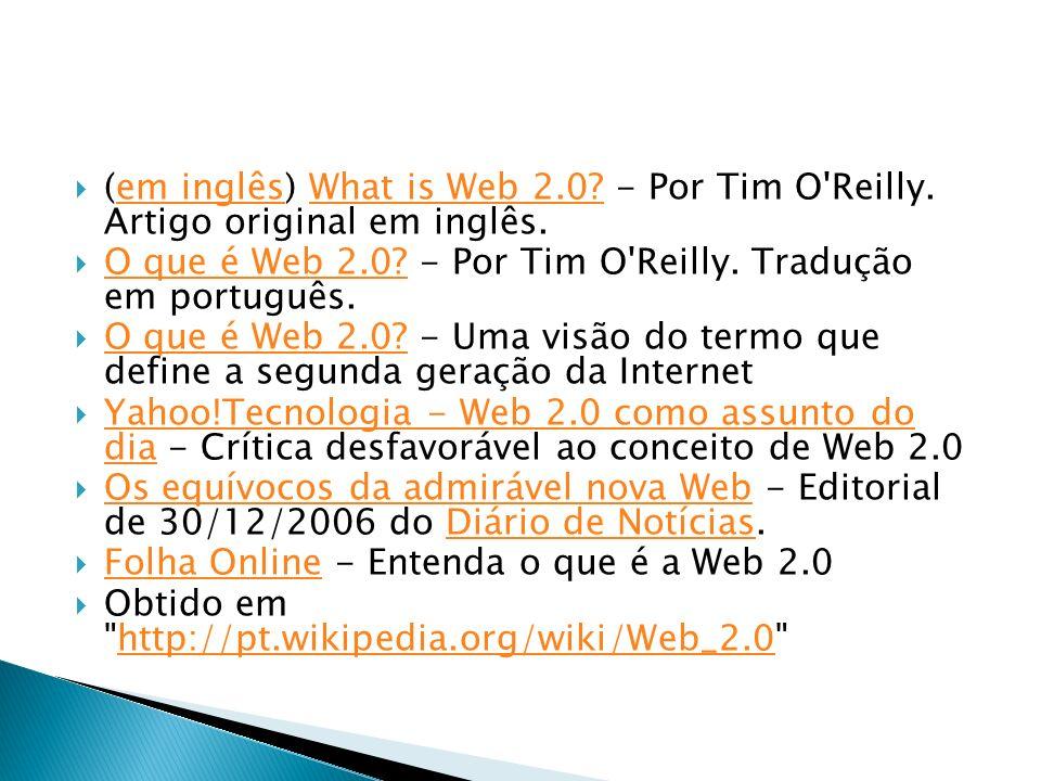 (em inglês) What is Web 2.0? - Por Tim O'Reilly. Artigo original em inglês.em inglêsWhat is Web 2.0? O que é Web 2.0? - Por Tim O'Reilly. Tradução em