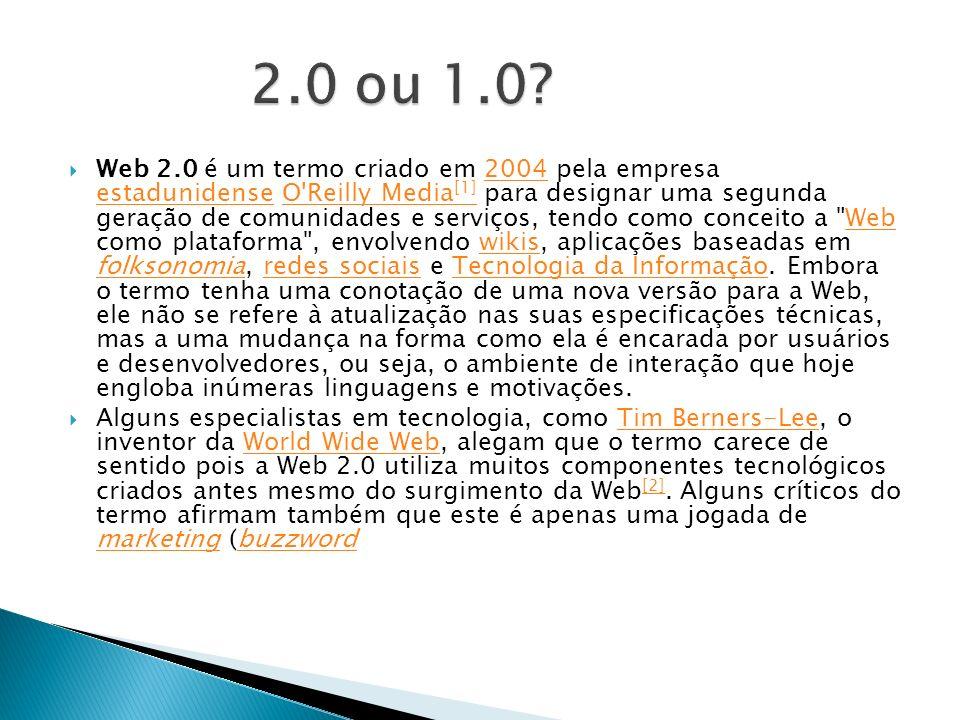 Web 2.0 é um termo criado em 2004 pela empresa estadunidense O'Reilly Media [1] para designar uma segunda geração de comunidades e serviços, tendo com