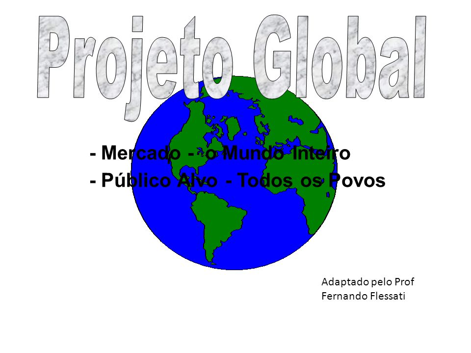 - Mercado - o Mundo Inteiro - Público Alvo - Todos os Povos Adaptado pelo Prof Fernando Flessati