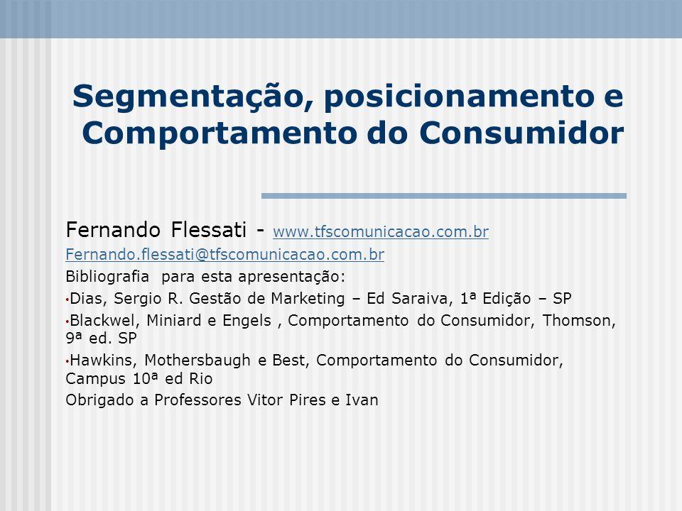 Segmentação, posicionamento e Comportamento do Consumidor Fernando Flessati - www.tfscomunicacao.com.br www.tfscomunicacao.com.br Fernando.flessati@tf