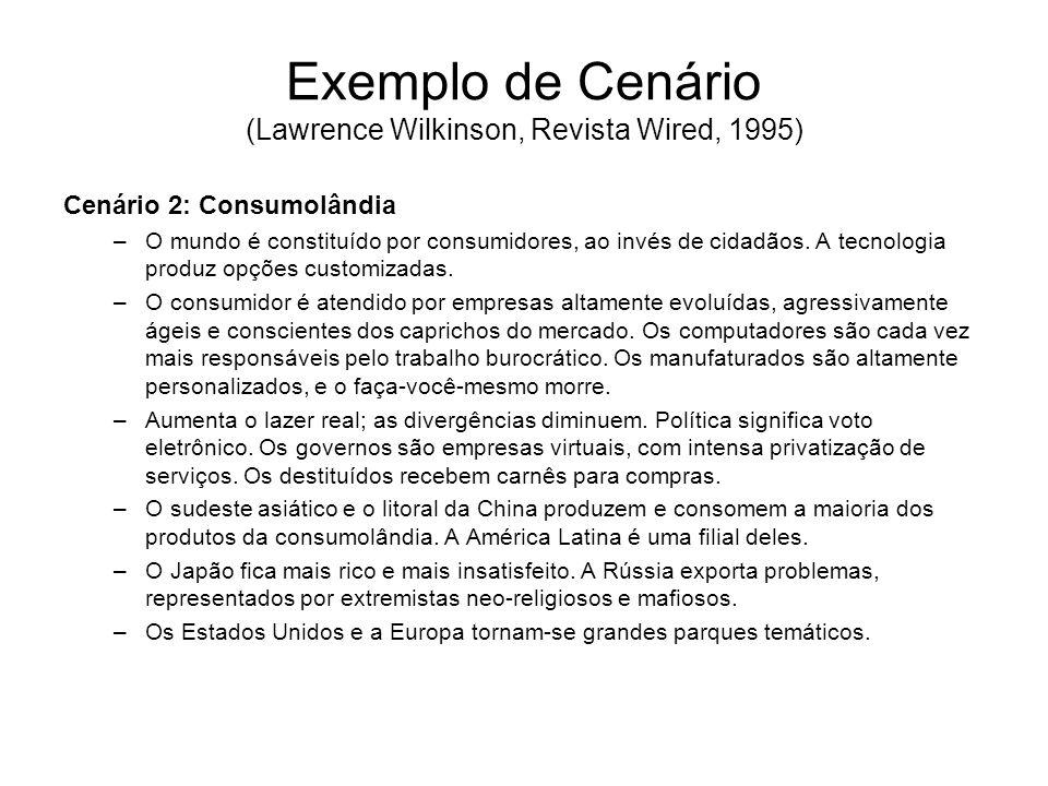 Exemplo de Cenário (Lawrence Wilkinson, Revista Wired, 1995) Cenário 2: Consumolândia –O mundo é constituído por consumidores, ao invés de cidadãos. A