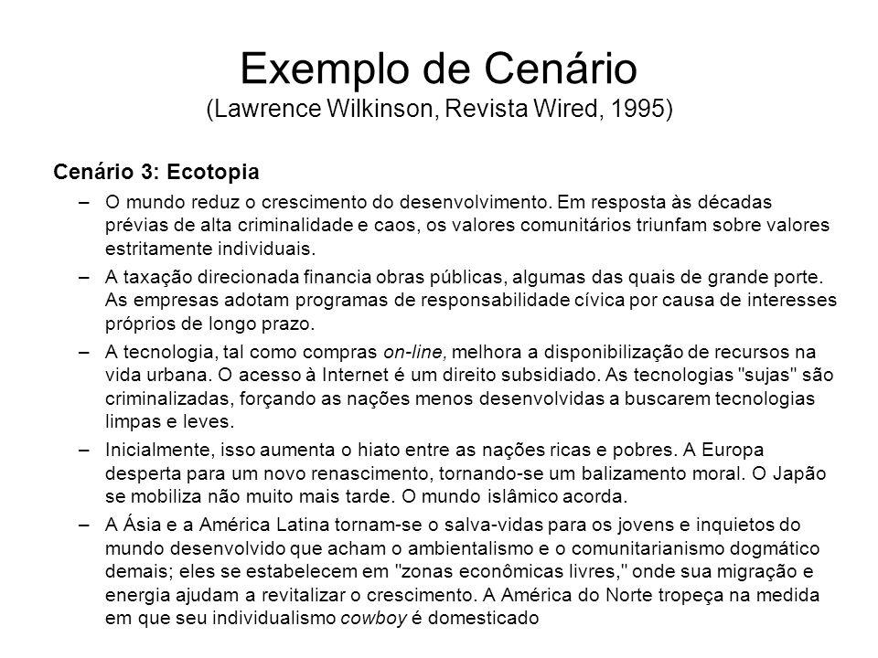 Exemplo de Cenário (Lawrence Wilkinson, Revista Wired, 1995) Cenário 3: Ecotopia –O mundo reduz o crescimento do desenvolvimento. Em resposta às décad
