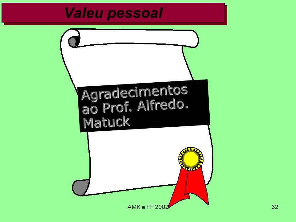 AMK e FF 200232 Valeu pessoal Agradecimentos ao Prof. Alfredo. Matuck