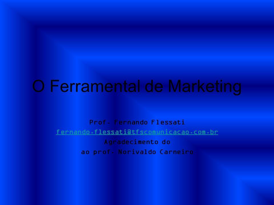 O Ferramental de Marketing Prof. Fernando Flessati fernando.flessati@tfscomunicacao.com.br Agradecimento do ao prof. Norivaldo Carneiro