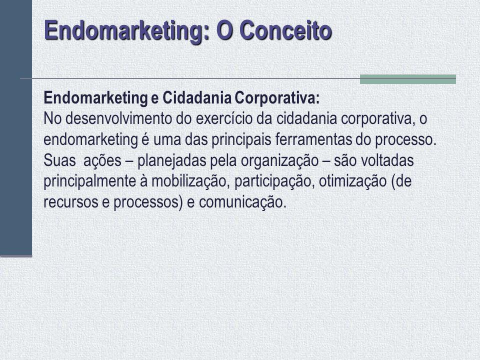 Endomarketing e o Negócio da Empresa: As ações de endomarketing devem estar sempre em consonância com o negócio da empresa.