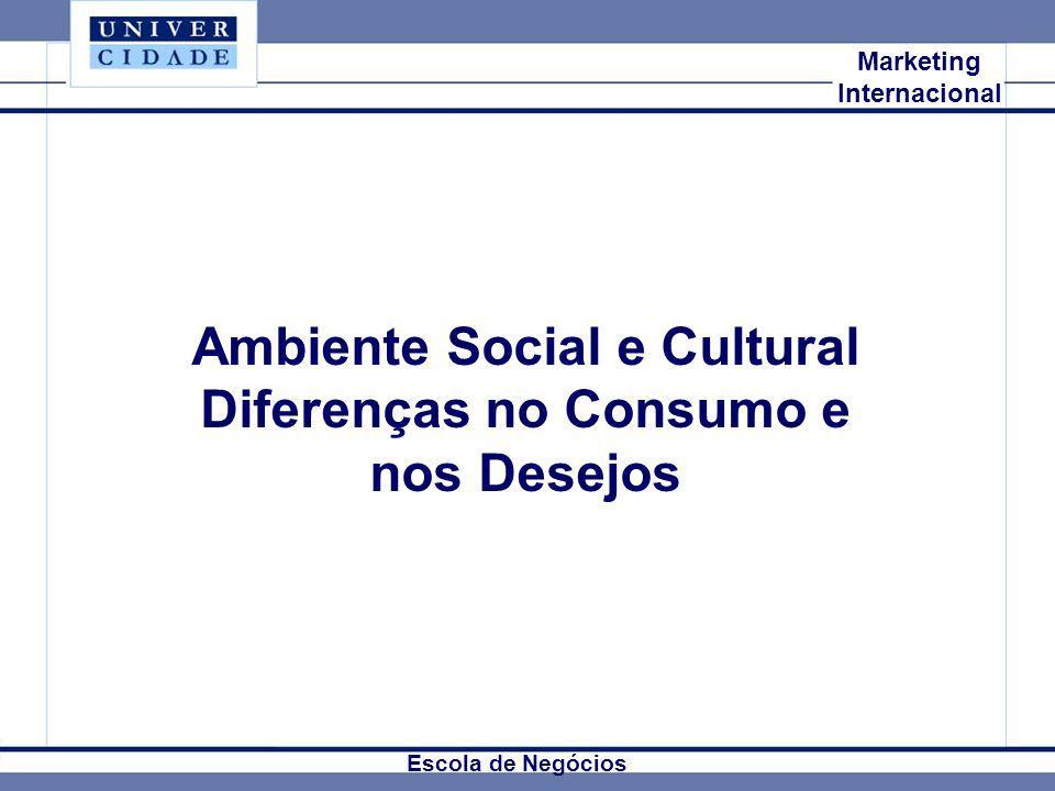 Mkt Internacional Marketing Internacional Ambiente Social e Cultural Diferenças no Consumo e nos Desejos Escola de Negócios