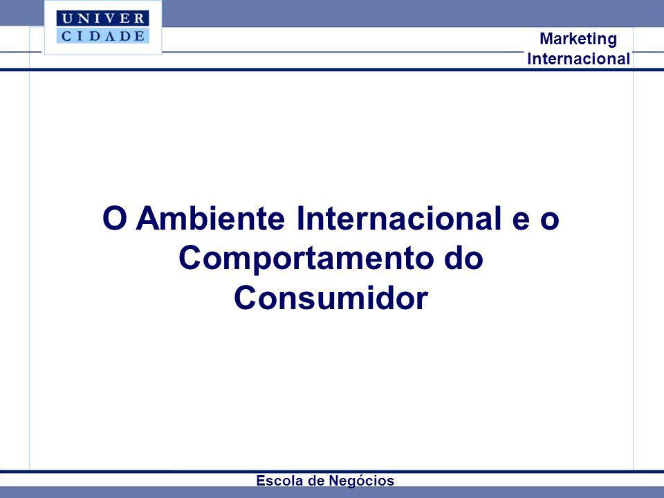 Mkt Internacional Marketing Internacional O Ambiente Internacional e o Comportamento do Consumidor Escola de Negócios