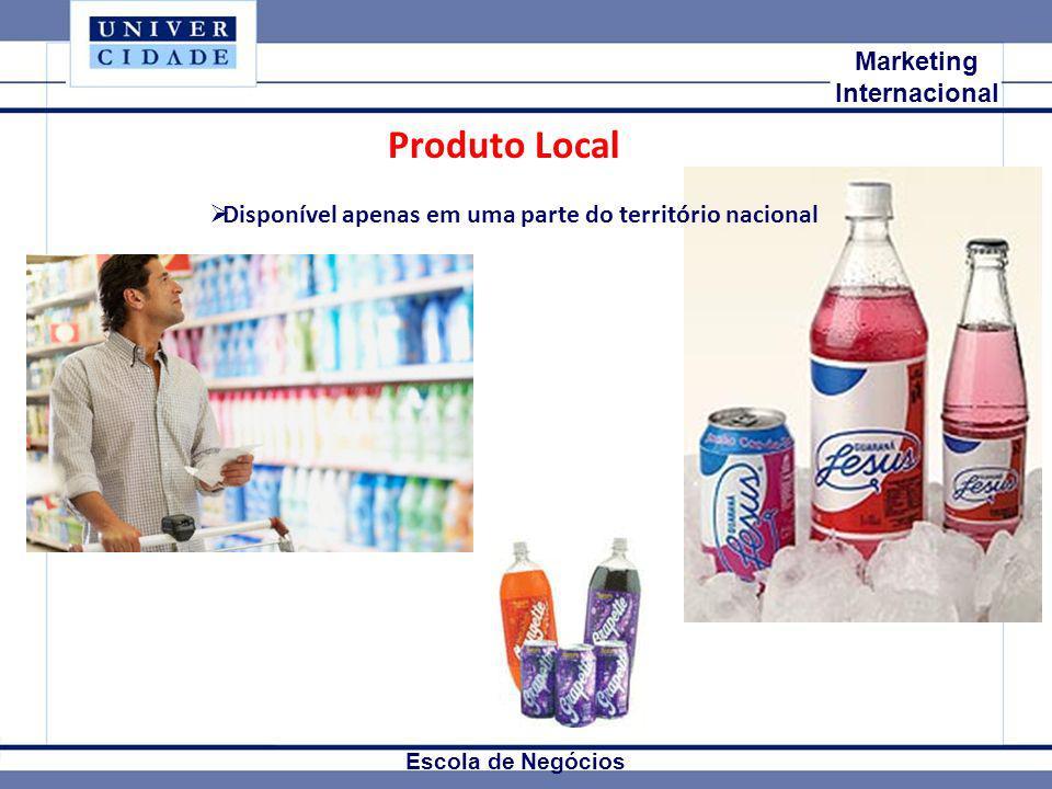 Mkt Internacional Marketing Internacional Escola de Negócios Produto Local Disponível apenas em uma parte do território nacional