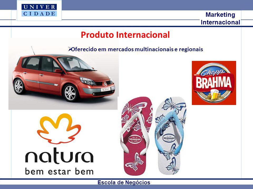Mkt Internacional Marketing Internacional Escola de Negócios Produto Internacional Oferecido em mercados multinacionais e regionais