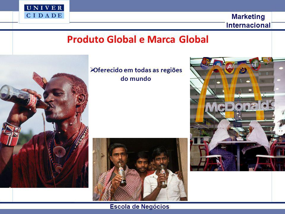 Mkt Internacional Marketing Internacional Escola de Negócios Produto Global e Marca Global Oferecido em todas as regiões do mundo