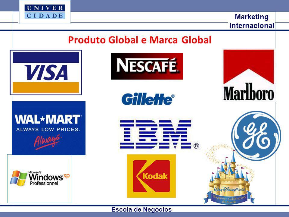 Mkt Internacional Marketing Internacional Escola de Negócios Produto Global e Marca Global