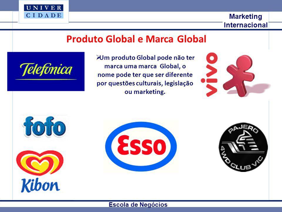 Mkt Internacional Marketing Internacional Escola de Negócios Produto Global e Marca Global Um produto Global pode não ter marca uma marca Global, o no
