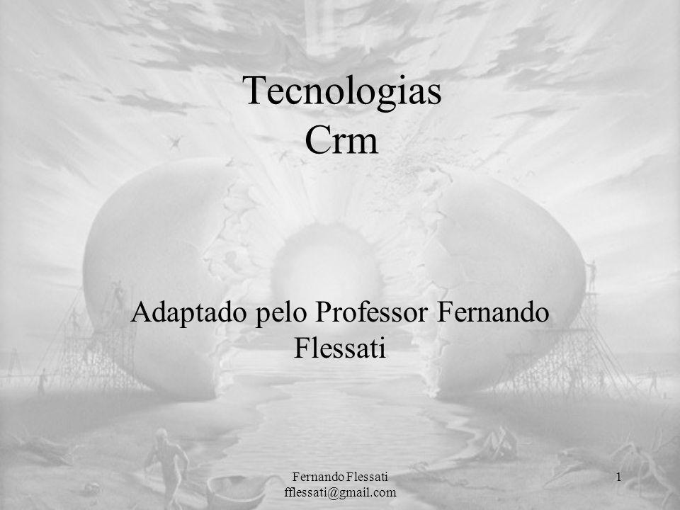 Tecnologias Crm Adaptado pelo Professor Fernando Flessati Fernando Flessati fflessati@gmail.com 1