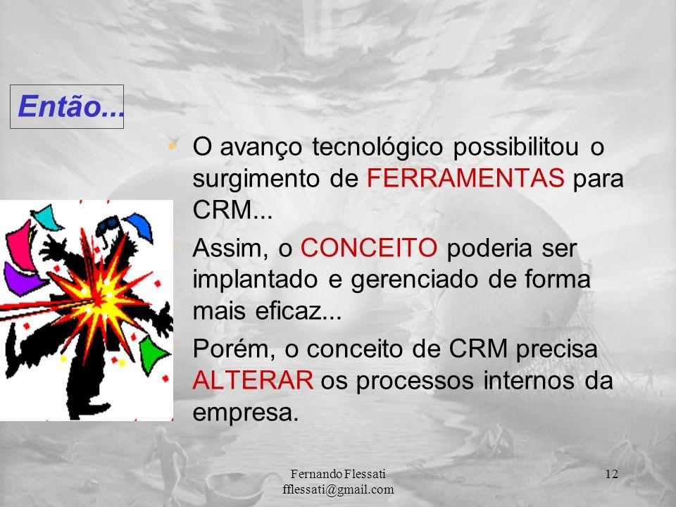 O avanço tecnológico possibilitou o surgimento de FERRAMENTAS para CRM... Assim, o CONCEITO poderia ser implantado e gerenciado de forma mais eficaz..