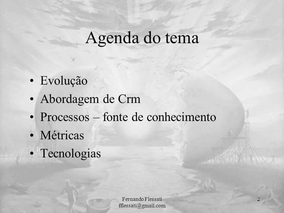 Agenda do tema Evolução Abordagem de Crm Processos – fonte de conhecimento Métricas Tecnologias Fernando Flessati fflessati@gmail.com 2