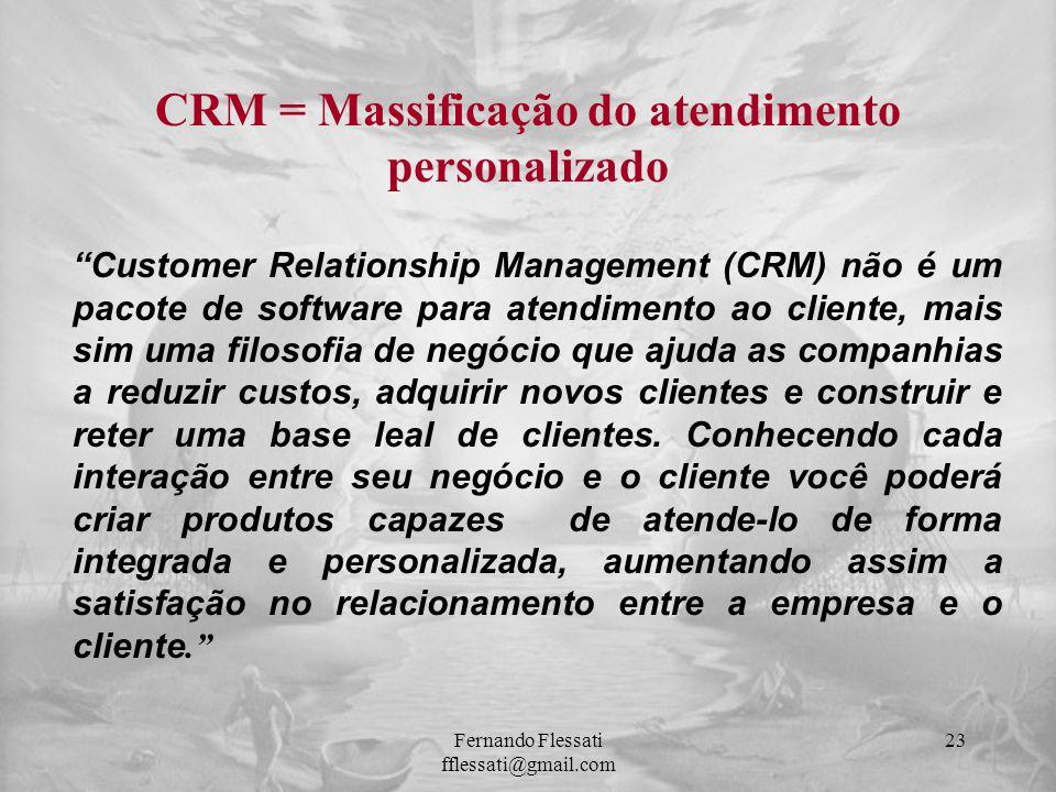 CRM = Massificação do atendimento personalizado Customer Relationship Management (CRM) não é um pacote de software para atendimento ao cliente, mais s