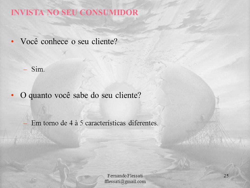 Você conhece o seu cliente? –Sim. O quanto você sabe do seu cliente? –Em torno de 4 à 5 características diferentes. INVISTA NO SEU CONSUMIDOR 25Fernan