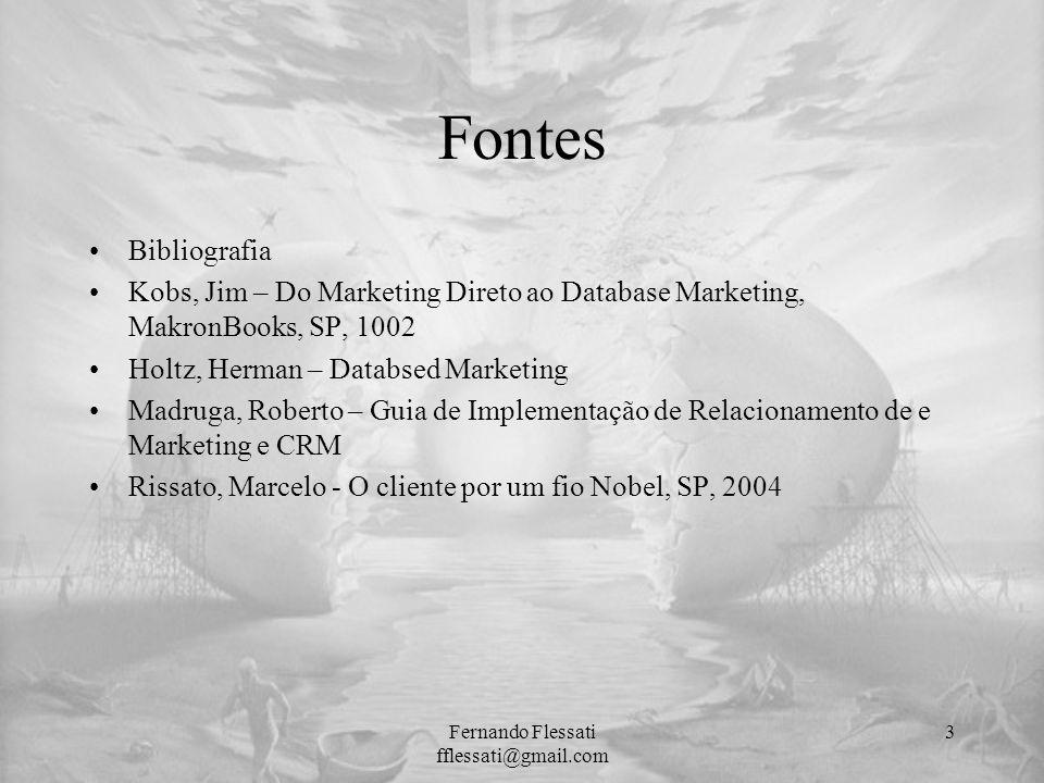 Fontes Bibliografia Kobs, Jim – Do Marketing Direto ao Database Marketing, MakronBooks, SP, 1002 Holtz, Herman – Databsed Marketing Madruga, Roberto –
