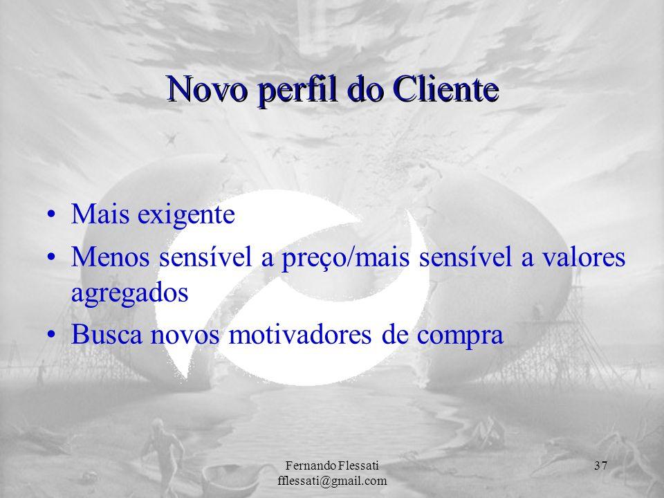 Novo perfil do Cliente Mais exigente Menos sensível a preço/mais sensível a valores agregados Busca novos motivadores de compra 37Fernando Flessati ff