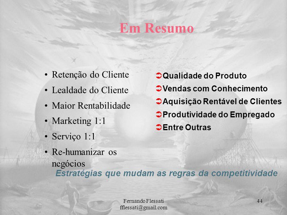 Em Resumo Retenção do Cliente Lealdade do Cliente Maior Rentabilidade Marketing 1:1 Serviço 1:1 Re-humanizar os negócios Estratégias que mudam as regr